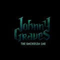 Johnny Graves The Unchosen One