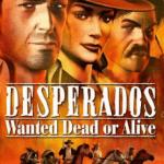 Desperados Wanted Dead or Alive